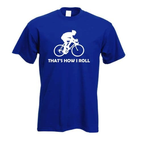 That's How I Roll Cycling t shirt FREE UK DELIVERY Funny cycle Push bike tee